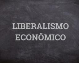 O que é liberalismo econômico?